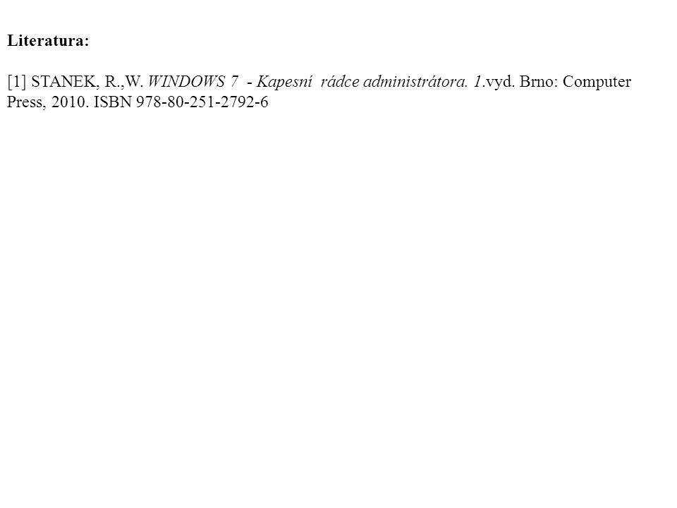Literatura: [1] STANEK, R.,W. WINDOWS 7 - Kapesní rádce administrátora.